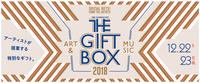 「THE GIFT BOX 2018 アーティストが提案する特別なギフト。」